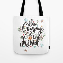 Have Courage & Be Kind Tote Bag
