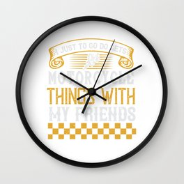 I just to go do motorcycle things with my friends Wall Clock