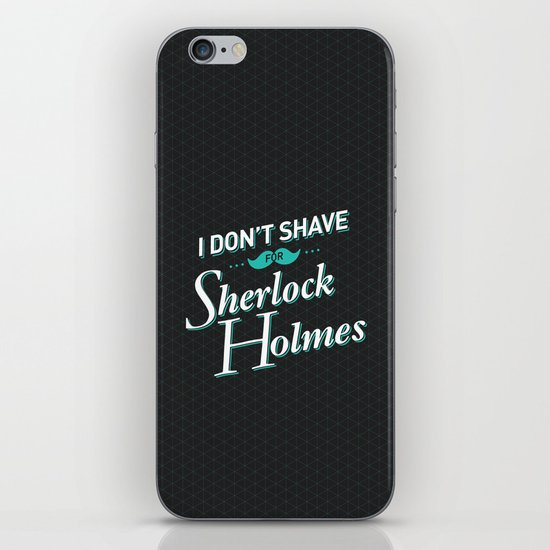 I Don't Shave for Sherlock Holmes iPhone Skin