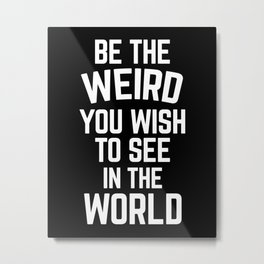 Be The Weird Funny Quote Metal Print
