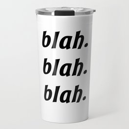 Blah. Blah. Blah. Travel Mug