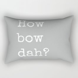 How Bow Dah? Typography Print. Cash it outside! Grey + White Rectangular Pillow