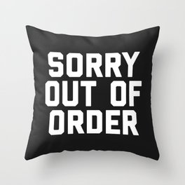 Out Of Order Funny Quote Throw Pillow