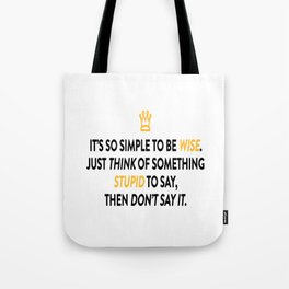 Be Wise Not Stupid So Simple Tote Bag