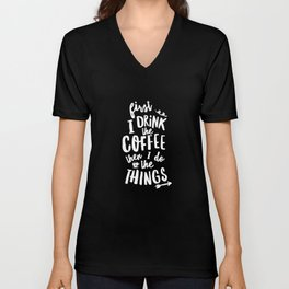 First I Drink the Coffee then I Do the Things black-white coffee shop poster design home wall decor Unisex V-Neck