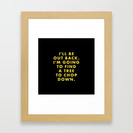 Moonrise Kingdom - I'll be out back. I'm going to find a tree to chop down. Framed Art Print