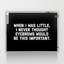 Eyebrows Are Important Funny Quote Laptop & iPad Skin