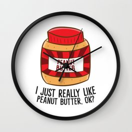 I Just Really Like Peanut Butter, Ok? Funny Peanut Butter Wall Clock