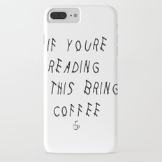 If You're Reading This Bring Coffee Parody iPhone 7 Plus Slim Case