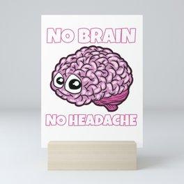 No Brain No Headache Mini Art Print