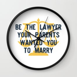 Be the Lawyer your Parents Wanted you to Marry Version 1 Wall Clock
