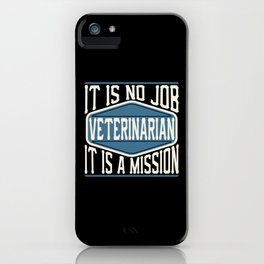 Veterinarian  - It Is No Job, It Is A Mission iPhone Case