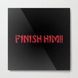 Finish Him!! Gaming Quote Metal Print