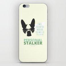 Boston Terrier: Personal Stalker. iPhone & iPod Skin