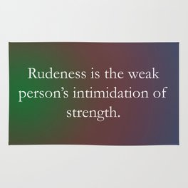 Rudeness Is The Weak Rug