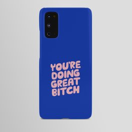 You're Doing Great Bitch Android Case