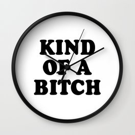 Kind of a bitch Wall Clock