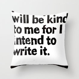 History will be kind to me for I intend to write it Throw Pillow