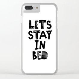 Lets Stay in Bed scandinavian style typography in black and white bedroom wall decor Clear iPhone Case