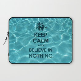 Keep Calm And Believe In Nothing! Laptop Sleeve