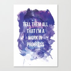 Tell them all that I'm a work in progress Canvas Print