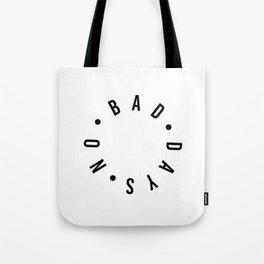 no bad days Tote Bag
