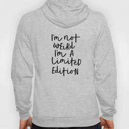 I'm Not Weird I'm a Limited Edition black-white typographic poster design home decor canvas wall art Hoody