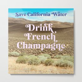 Save California Water, Drink French Champagne Metal Print