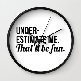 Underestimate Me That'll Be Fun Wall Clock