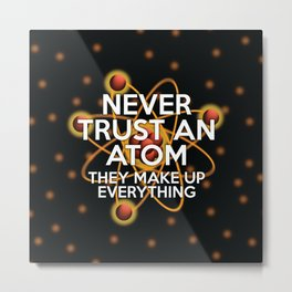 Never trust an atom. They make up everything. Metal Print