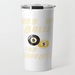 Rub My Balls For Goodluck Pool Billiards Cue Sports Travel Mug