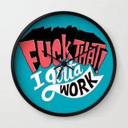 I Gotta Work Wall Clock