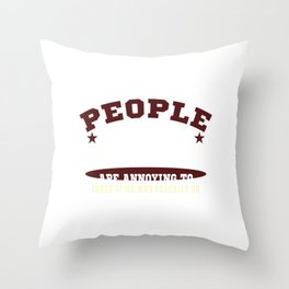 A cute & Cool Saying Annoying Tee People who think Throw Pillow