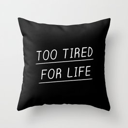 Too Tired Throw Pillow