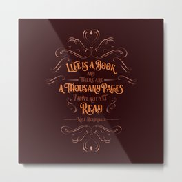Life is a book and there are a thousand pages I have not yet read. Metal Print