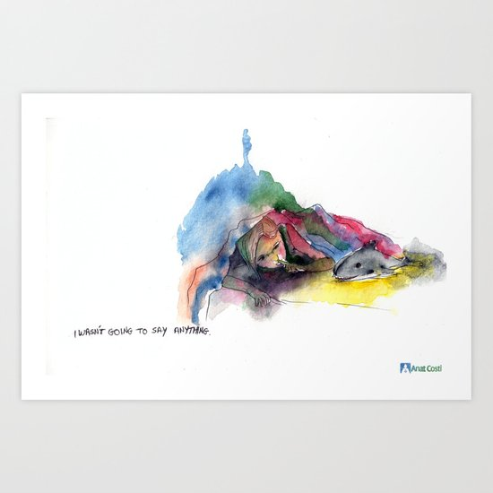 I wasn't going to say anything  Art Print