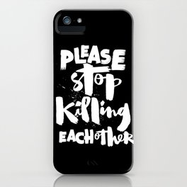 Please Stop Killing Each Other iPhone Case