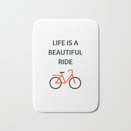 Bike Quotes - life is a beautiful ride Bath Mat