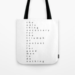 the only thing necessary for the triumph of content Tote Bag