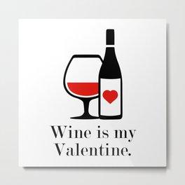 Wine Is My Valentine Metal Print