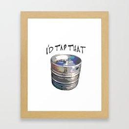 I'd Tap that Framed Art Print