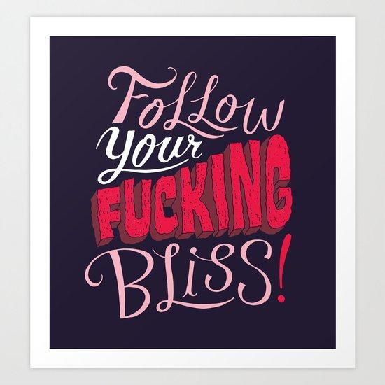 Follow Your Fucking Bliss. Art Print