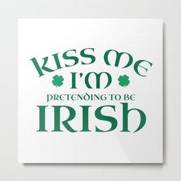 Kiss Me I'm Pretending To Be Irish Metal Print