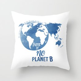 There Is No Planet B Throw Pillow