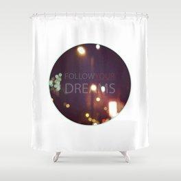 Follow your dreams Shower Curtain