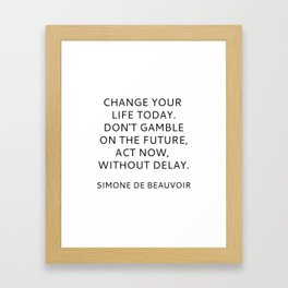 Simone de Beauvoir - CHANGE YOUR LIFE TODAY Framed Art Print
