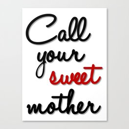 Call Your Sweet Mother Canvas Print