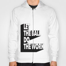 Let the ball do the work Hoody