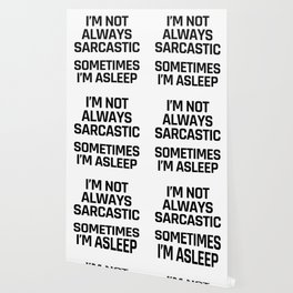 I'm Not Always Sarcastic Sometimes I'm Asleep Wallpaper