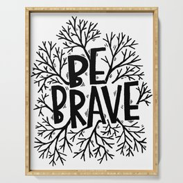 be brave Serving Tray